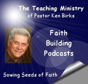 Faith Building Messages from Pastor/Teacher Ken Birks