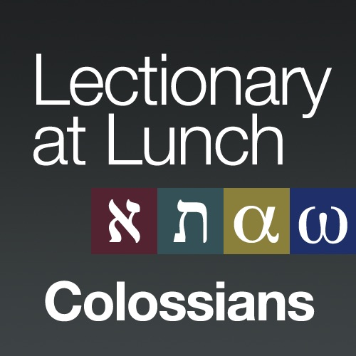 Lectionary at Lunch: Colossians