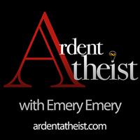 Ardent Atheist with Emery Emery podcast