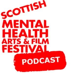 Scottish Mental Health Arts & Film Festival Podcast