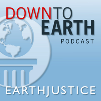 Down to Earth: an Earthjustice Podcast podcast