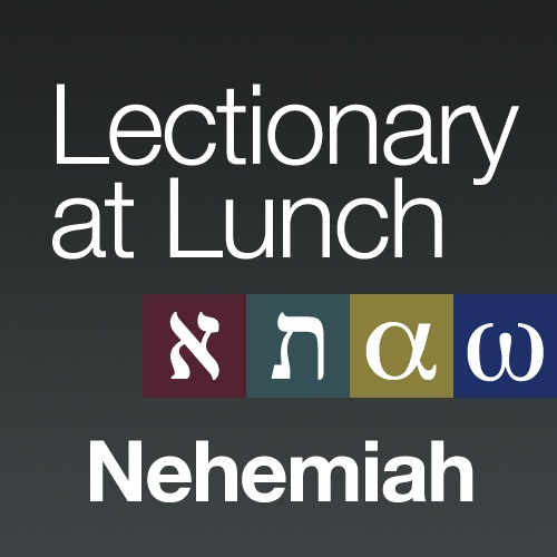 Lectionary at Lunch: Nehemiah