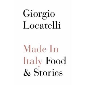 Giorgio Locatelli - Made In Italy: Food & Stories