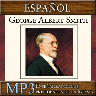 Enseñanzas de los presidentes de la Iglesia: George Albert Smith | MP3 | SPANISH
