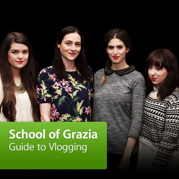 School of Grazia: Guide to Vlogging