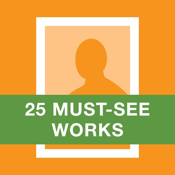 25 Works You Must See