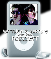 Matthew & Aaron's Very Own Podcast podcast