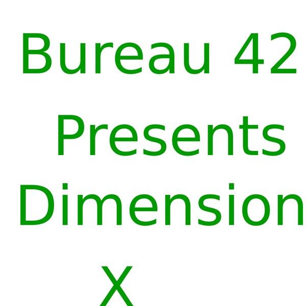 Bureau 42 Presents Dimension X