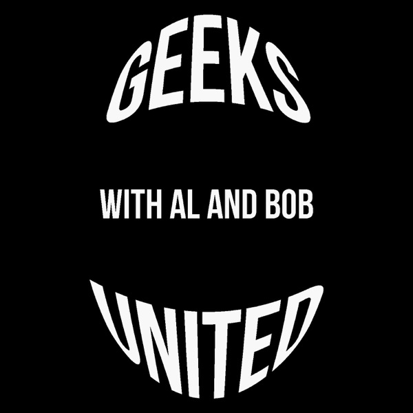 Geeks United with Al and Bob!
