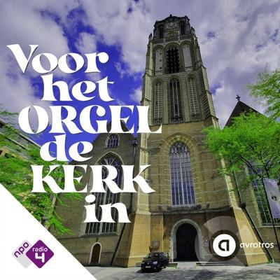 Voor het orgel de kerk in:NPO Radio 4 / AVROTROS