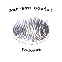 Ant-Eye Social Podcast podcast