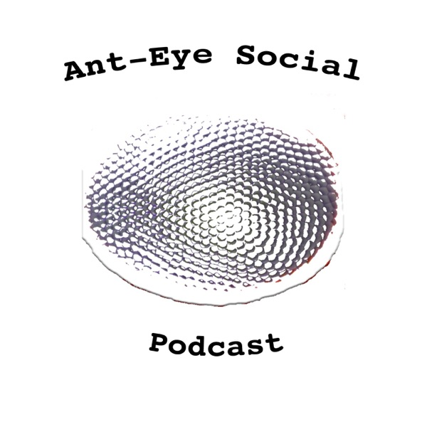 Ant-Eye Social Podcast