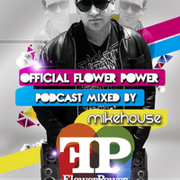 Official Flower Power Podcast Mixed by Dj MikeHouse podcast