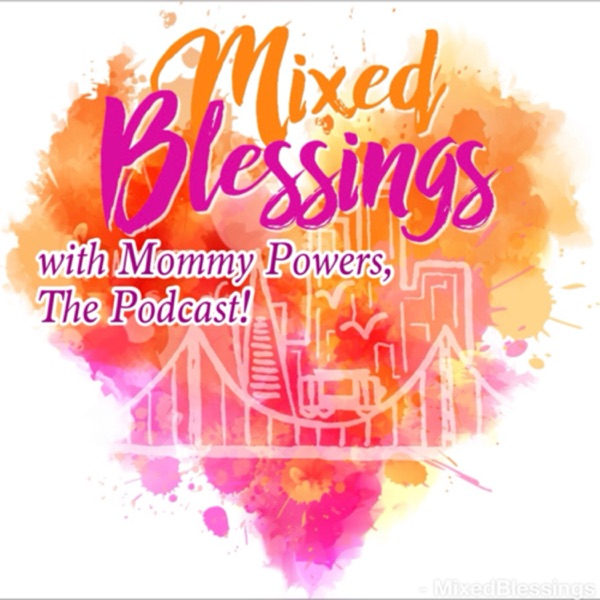 Mixed Blessings with MommyPowers, The Podcast! Biracial Inspiration - Multicultural Living