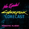 Cyberpunk Lorecast: The Lore, News & Gameplay Podcast for Cyberpunk 2077