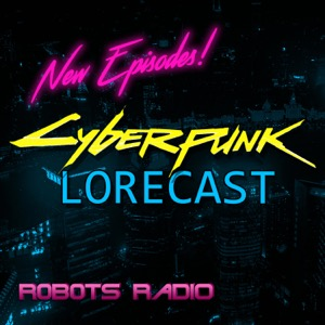 Cyberpunk Lorecast: Lore, News, Gameplay, & More