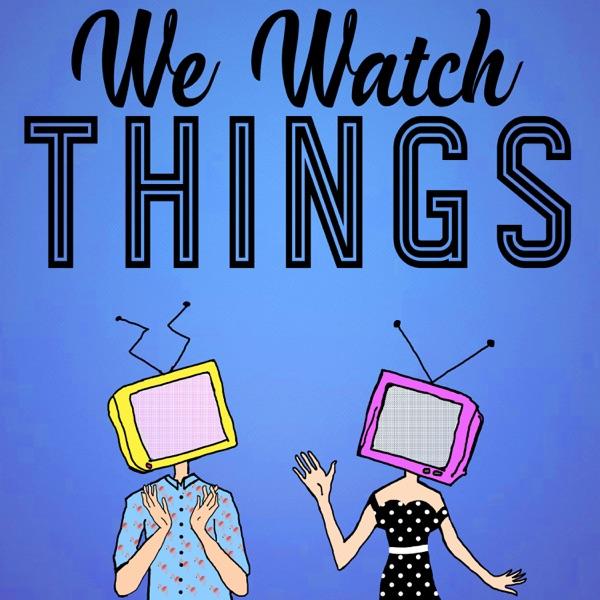 We Watch Things