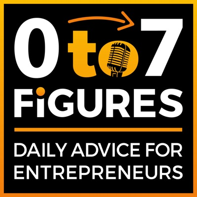 Zero to Seven Figures Entrepreneur Podcast - Entrepreneur Tips & Entrepreneur Tactics:Entrepreneur