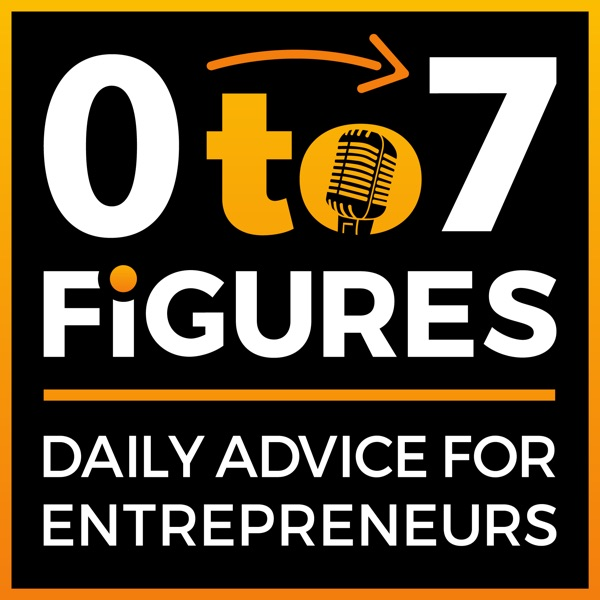 Zero to Seven Figures Entrepreneur Podcast - Entrepreneur Tips & Entrepreneur Tactics