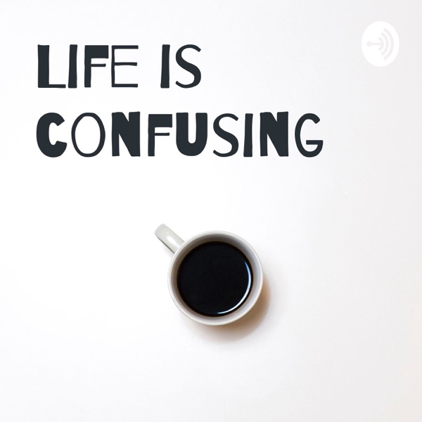 Life is confusing