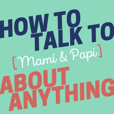 How to Talk to [Mamí & Papí] about Anything:LWC Studios