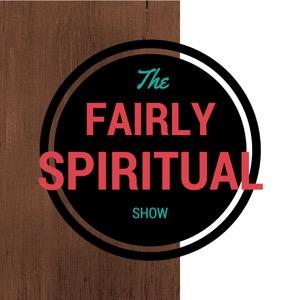 The Fairly Spiritual Show