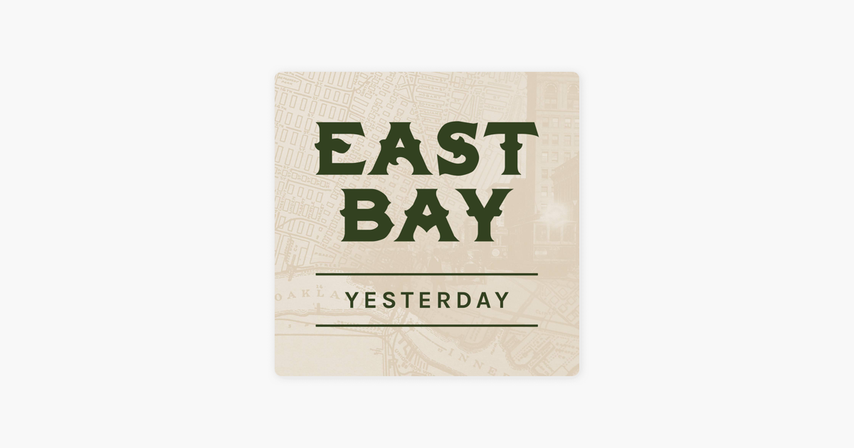 East Bay Yesterday on Apple Podcasts