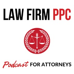 Law Firm PPC | A Weekly Law Firm Marketing Podcast