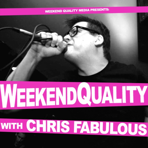 Weekend Quality with Chris Fabulous
