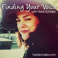 Finding Your Voice with Heidi Scheller podcast