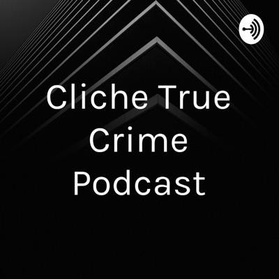 Cliche True Crime Podcast