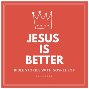 Jesus is Better: Bible Stories with Gospel Joy