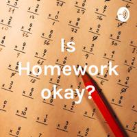 Is Homework okay? podcast