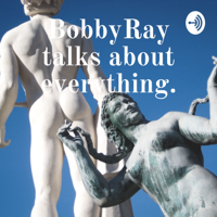 BobbyRay talks about everything.