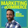 Marketing For eCommerce with Bryan Bowman: Online Product Sales Strategies to Suffocate The Competition artwork