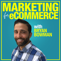 Marketing For eCommerce with Bryan Bowman: Online Product Sales Strategies to Suffocate The Competition podcast