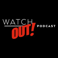 Watch Out! podcast