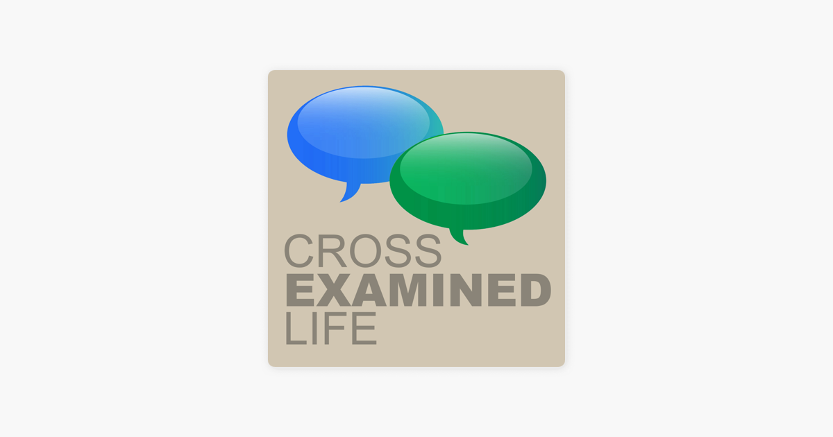 Cross Examined Life on Apple Podcasts