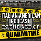 IAP 137: The Italian American Podcast in the Age of Quarantine