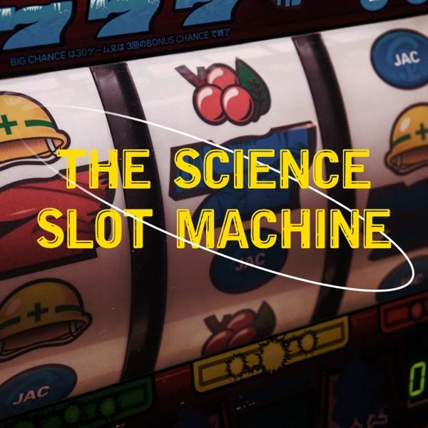 The Science Slot Machine