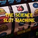 The Science Slot Machine