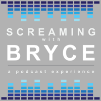 Screaming with Bryce podcast