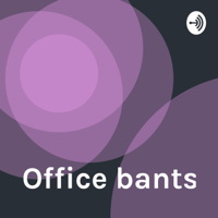 Office bants podcast