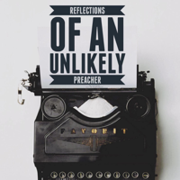 Reflections of an Unlikley Preacher podcast