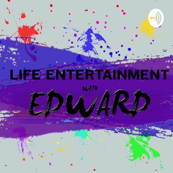 LIFE ENTERTAINMENT WITH EDWARD