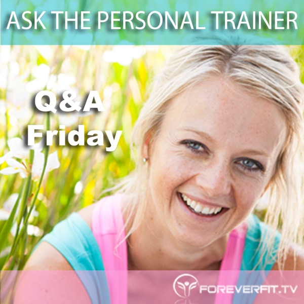 Ask The Personal Trainer - Your Burning Health & Fitness Questions Answered