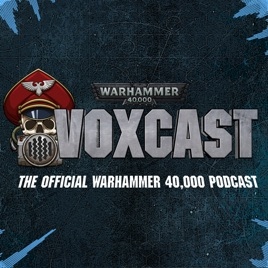 VoxCast: The Official Warhammer 40,000 Podcast  on Apple Podcasts
