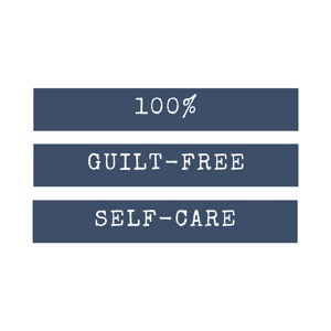 100% Guilt-Free Self-Care