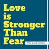 Love Is Stronger Than Fear with Amy Julia Becker artwork