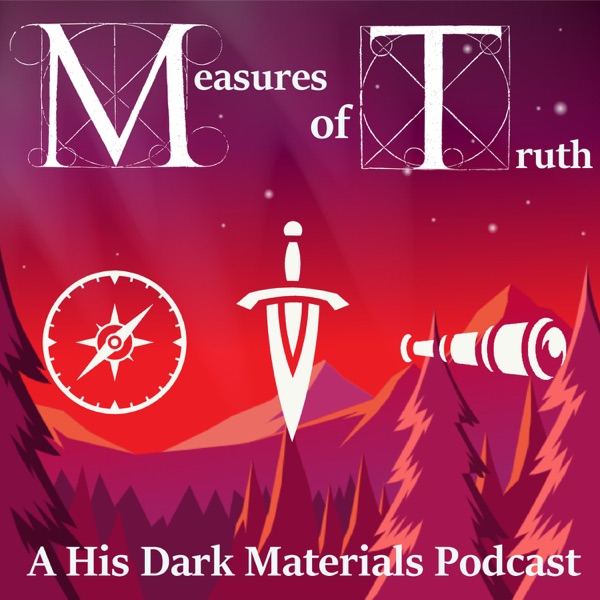 Measures of Truth: A His Dark Materials Podcast